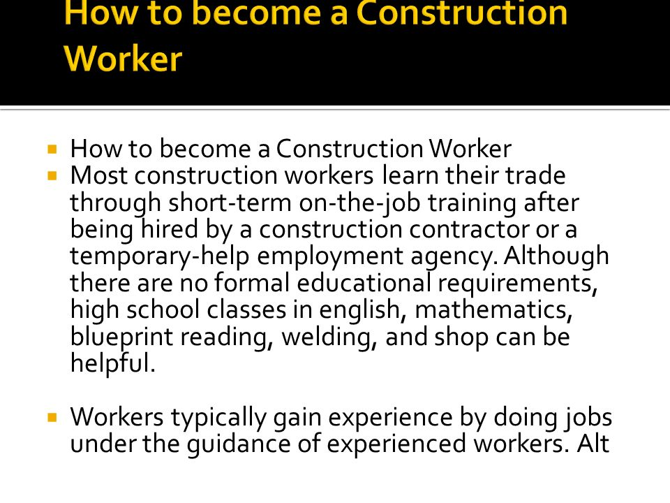 Construction worker how to become a construction worker how to become a construction worker most construction workers learn their trade through short malvernweather Choice Image