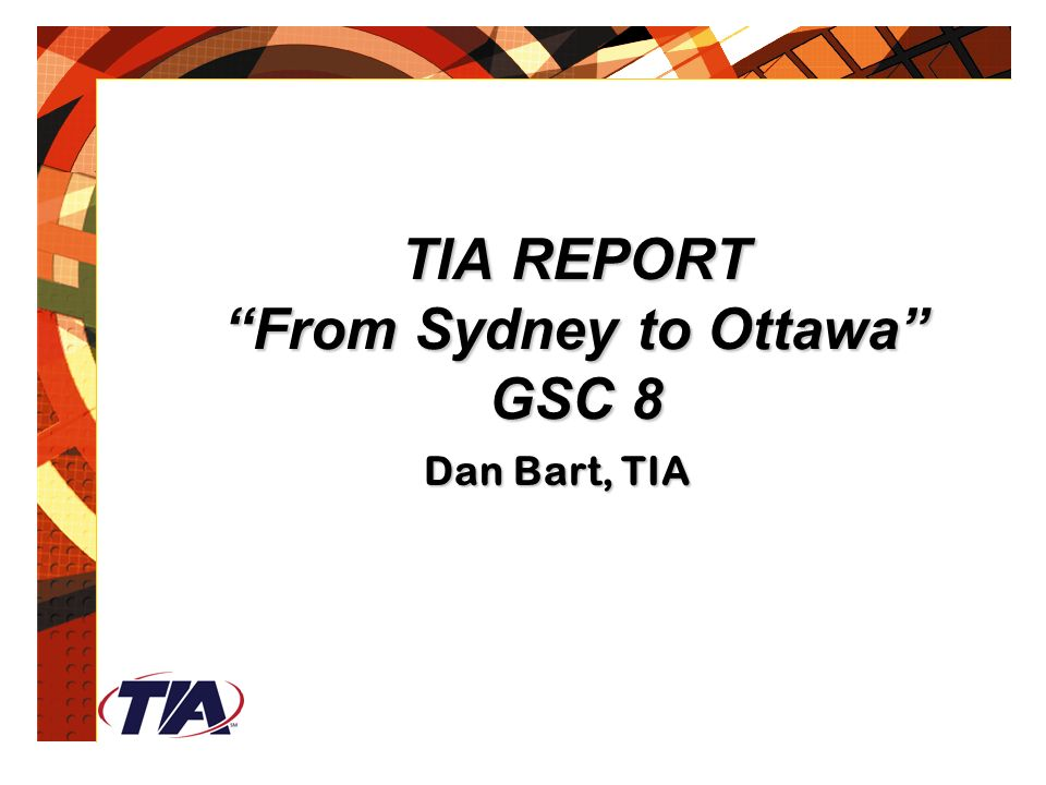TIA REPORT From Sydney to Ottawa GSC 8 Dan Bart, TIA