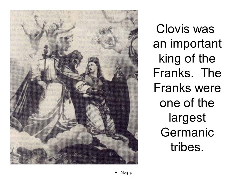 E. Napp Clovis was an important king of the Franks.