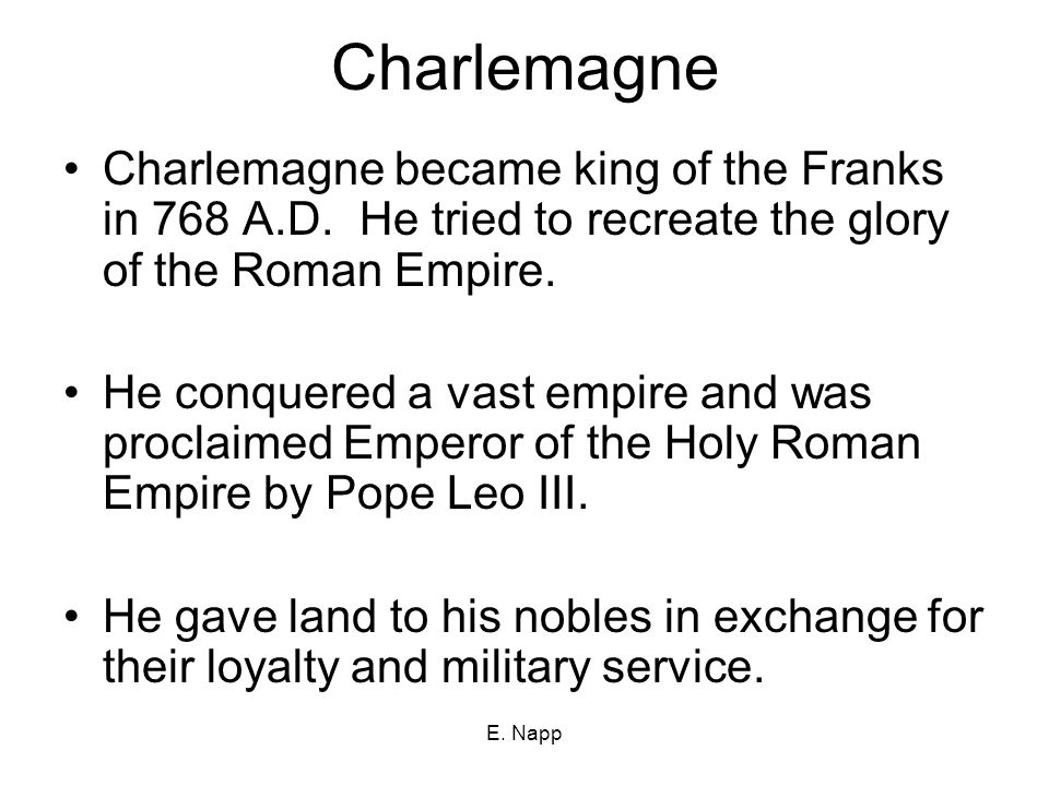 E. Napp Charlemagne Charlemagne became king of the Franks in 768 A.D.