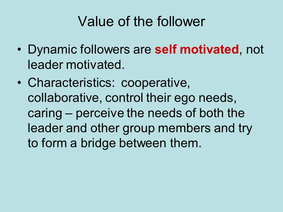 Value of the follower Dynamic followers are self motivated, not leader motivated.