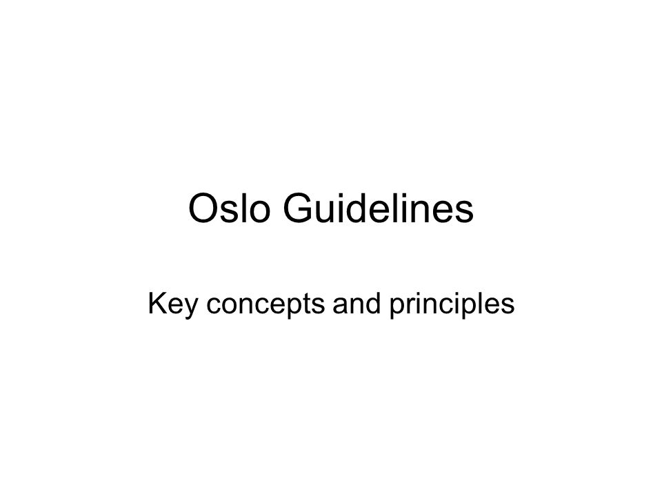 Oslo Guidelines Key concepts and principles
