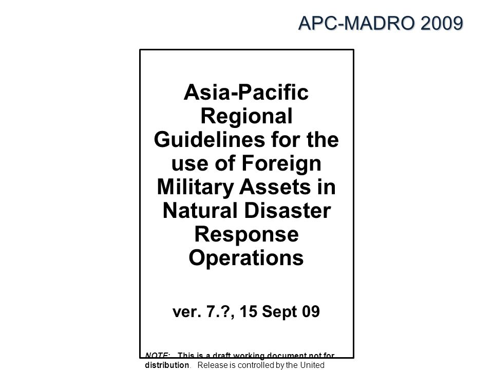 APC-MADRO 2009 Asia-Pacific Regional Guidelines for the use of Foreign Military Assets in Natural Disaster Response Operations ver.