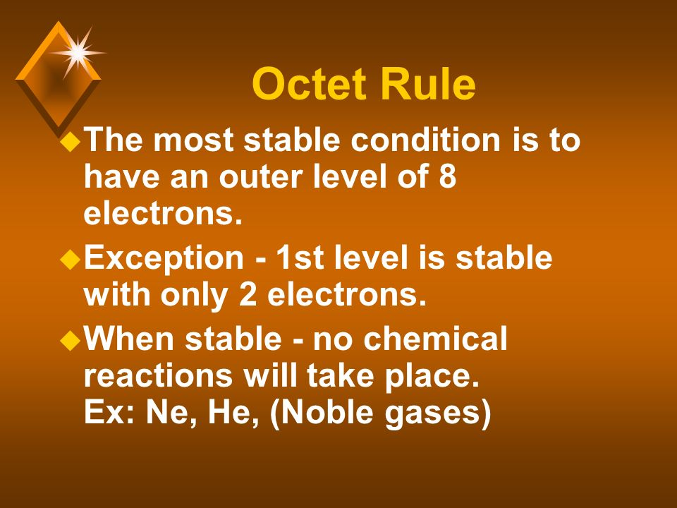 Octet Rule u The most stable condition is to have an outer level of 8 electrons.