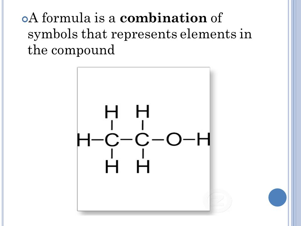 A formula is a combination of symbols that represents elements in the compound