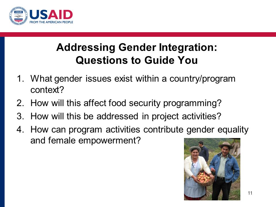 Addressing Gender Integration: Questions to Guide You 1.What gender issues exist within a country/program context.