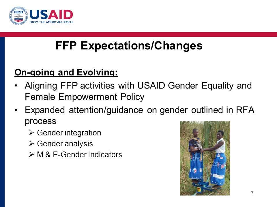 FFP Expectations/Changes On-going and Evolving: Aligning FFP activities with USAID Gender Equality and Female Empowerment Policy Expanded attention/guidance on gender outlined in RFA process  Gender integration  Gender analysis  M & E-Gender Indicators 7