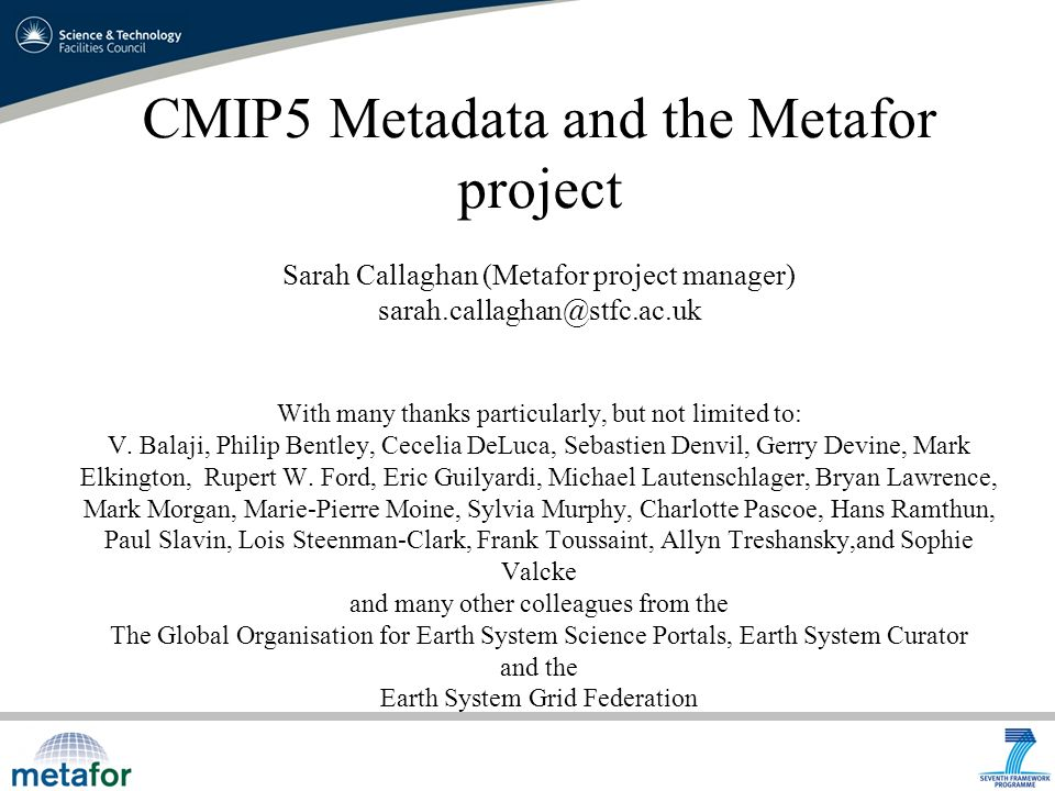 CMIP5 Metadata and the Metafor project Sarah Callaghan (Metafor project manager) With many thanks particularly, but not limited to: V.
