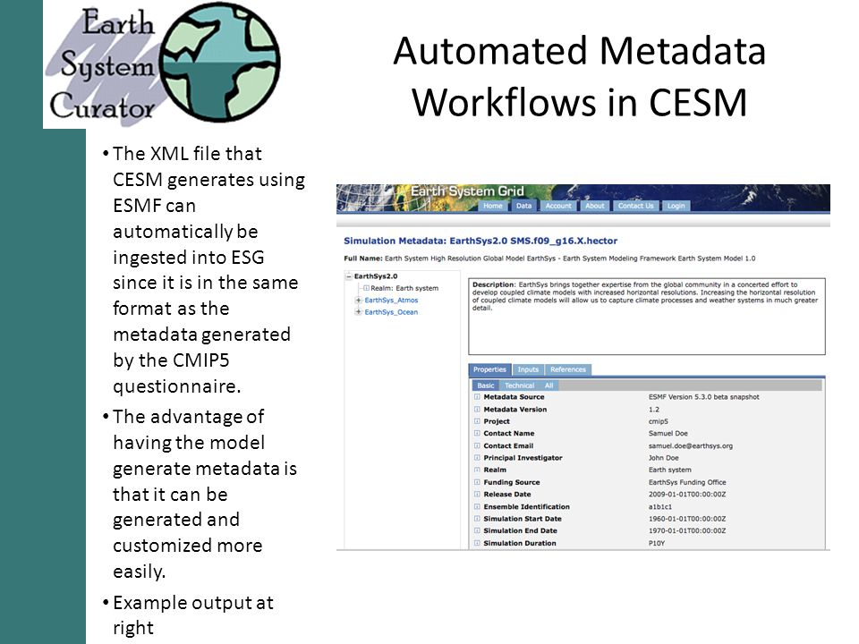 Automated Metadata Workflows in CESM The XML file that CESM generates using ESMF can automatically be ingested into ESG since it is in the same format as the metadata generated by the CMIP5 questionnaire.