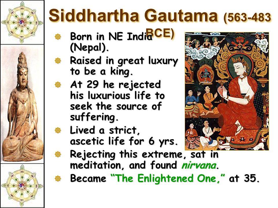 Siddhartha Gautama (563-483 BCE)  Born  Born in NE India (Nepal).