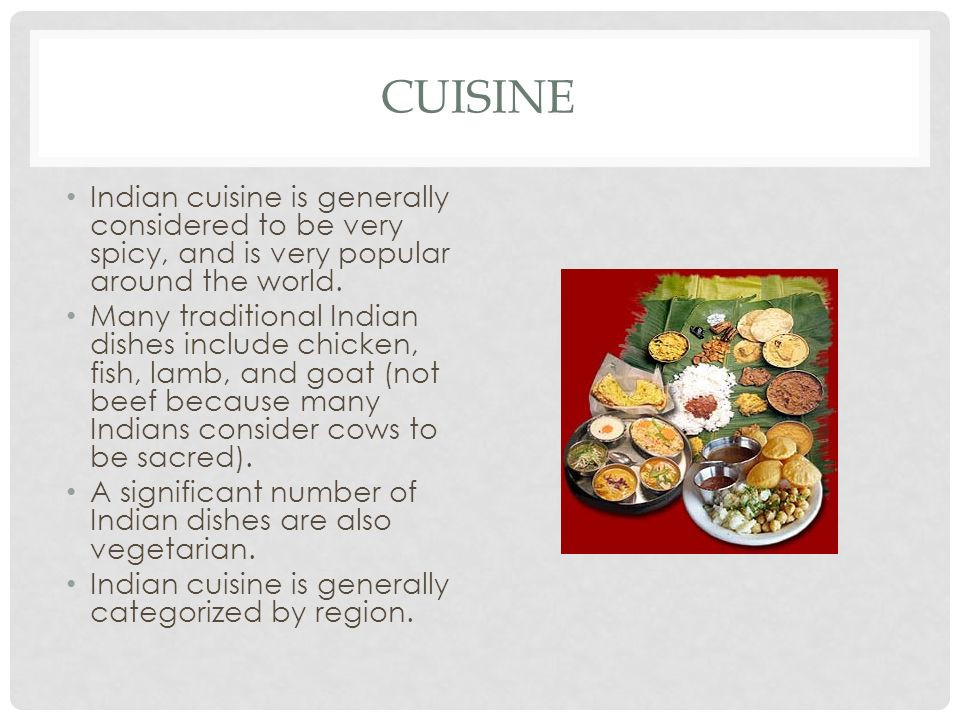 CUISINE Indian cuisine is generally considered to be very spicy, and is very popular around the world.
