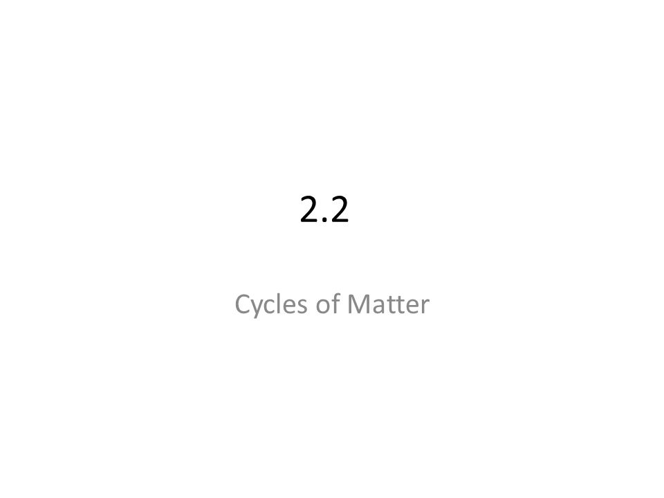 2.2 Cycles of Matter