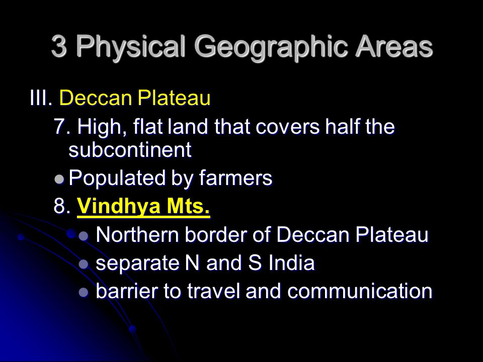 3 Physical Geographic Areas III. Deccan Plateau 7.
