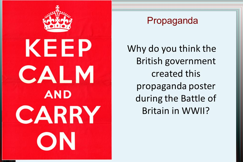 Propaganda Why do you think the British government created this propaganda poster during the Battle of Britain in WWII