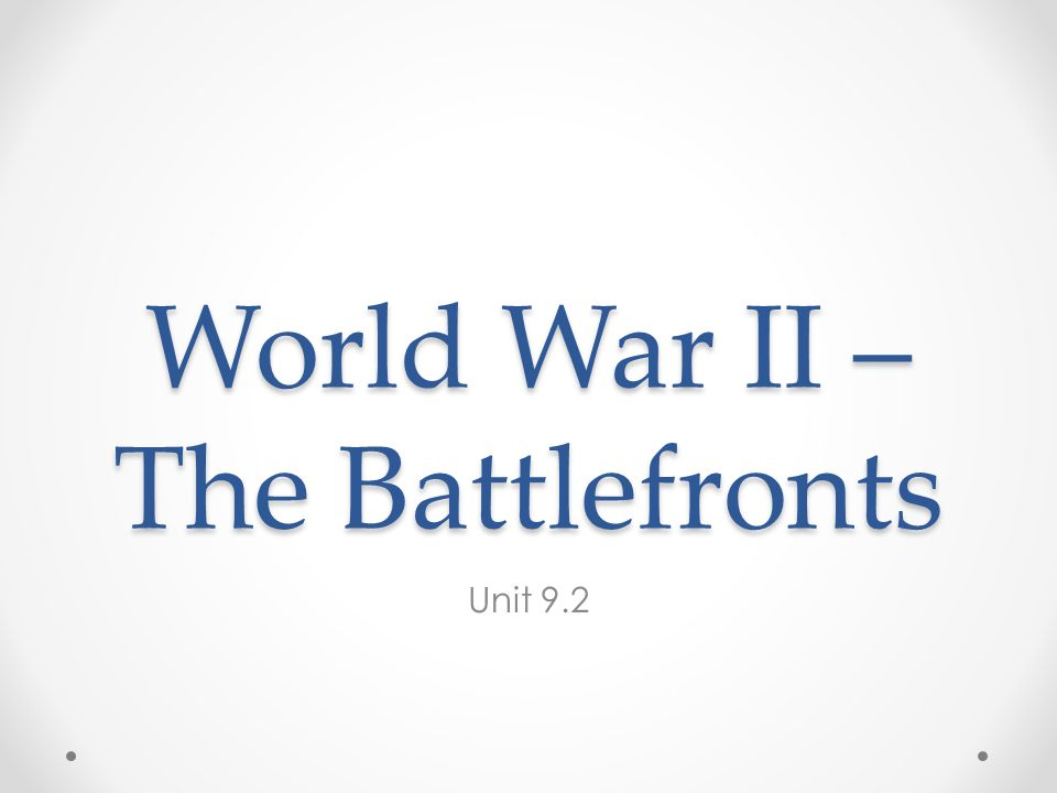 World War II – The Battlefronts Unit 9.2
