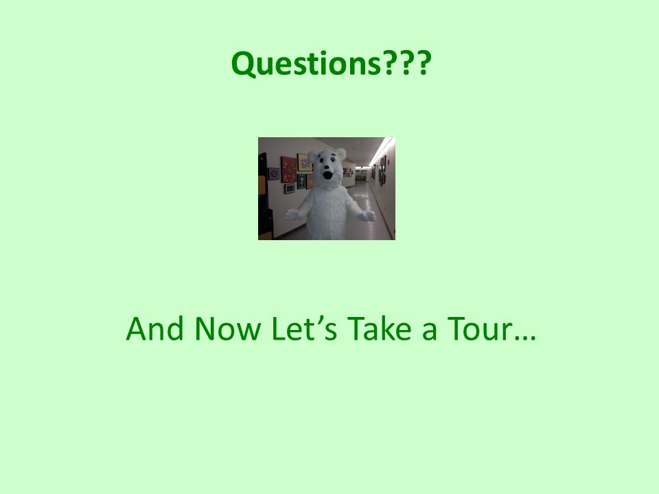 Questions And Now Let's Take a Tour…