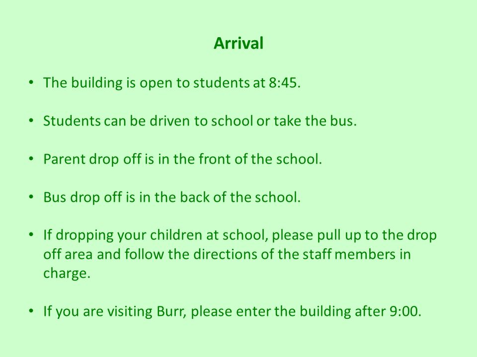 Arrival The building is open to students at 8:45. Students can be driven to school or take the bus.