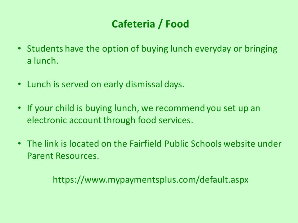 Cafeteria / Food Students have the option of buying lunch everyday or bringing a lunch.