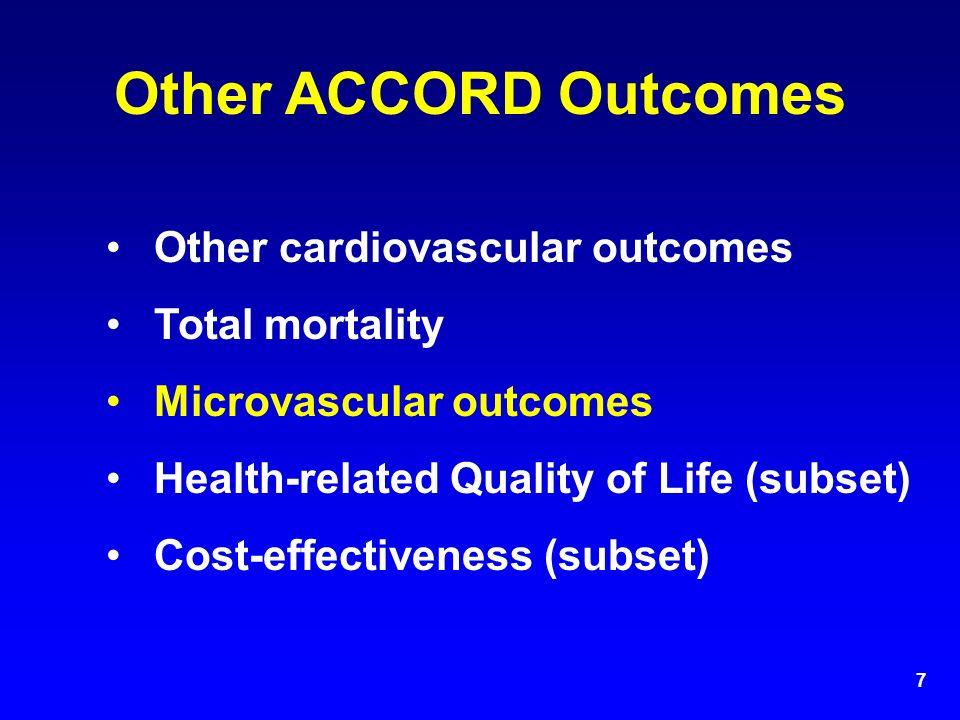 7 Other ACCORD Outcomes Other cardiovascular outcomes Total mortality Microvascular outcomes Health-related Quality of Life (subset) Cost-effectiveness (subset)
