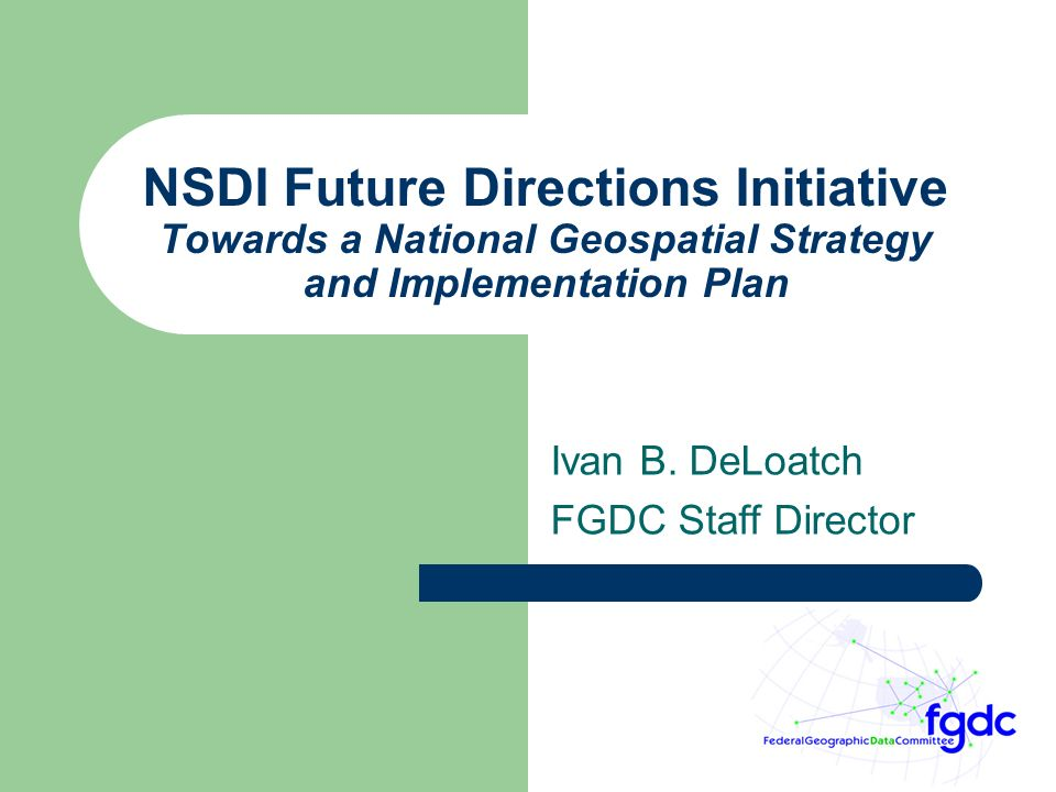 NSDI Future Directions Initiative Towards a National Geospatial Strategy and Implementation Plan Ivan B.