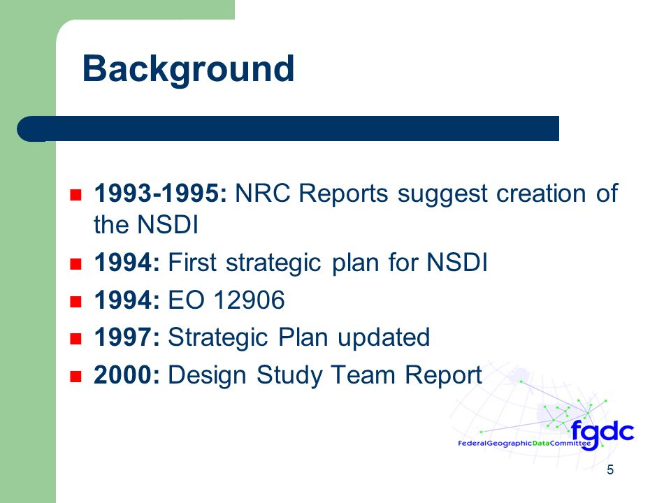 5 Background : NRC Reports suggest creation of the NSDI 1994: First strategic plan for NSDI 1994: EO : Strategic Plan updated 2000: Design Study Team Report