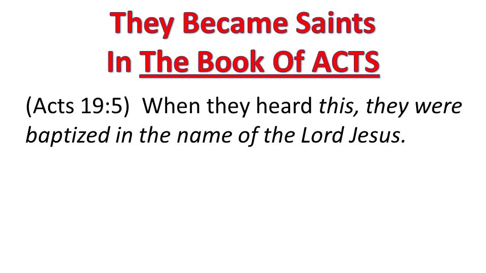 (Acts 19:5) When they heard this, they were baptized in the name of the Lord Jesus.
