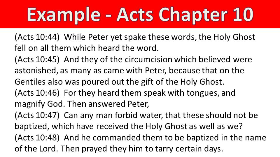 (Acts 10:44) While Peter yet spake these words, the Holy Ghost fell on all them which heard the word.