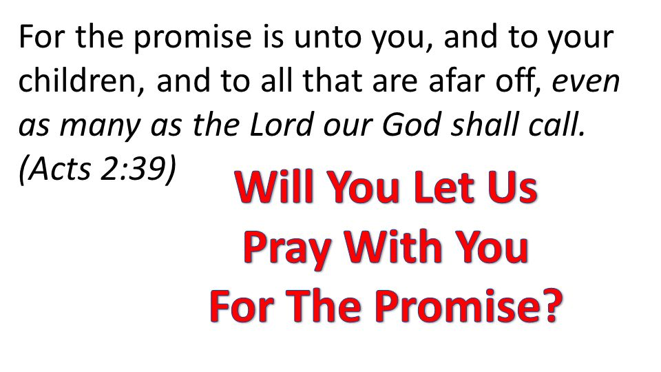 For the promise is unto you, and to your children, and to all that are afar off, even as many as the Lord our God shall call.