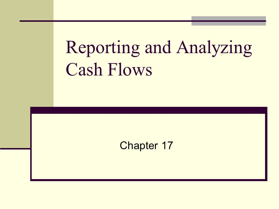 Reporting and Analyzing Cash Flows Chapter 17