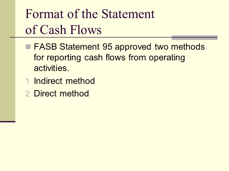 Format of the Statement of Cash Flows FASB Statement 95 approved two methods for reporting cash flows from operating activities.