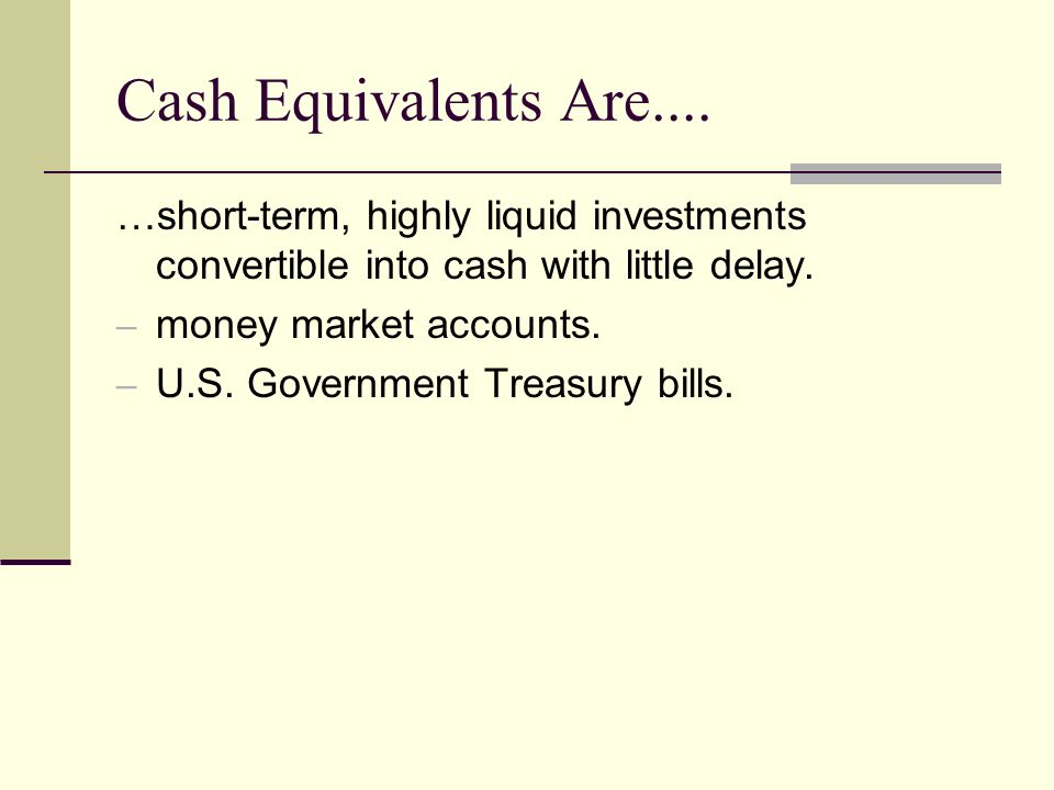 Cash Equivalents Are....