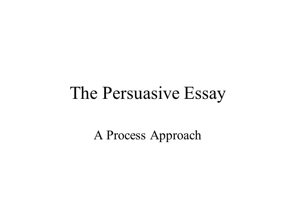 the persuasive essay a process approach path purpose audience  1 the persuasive essay a process approach