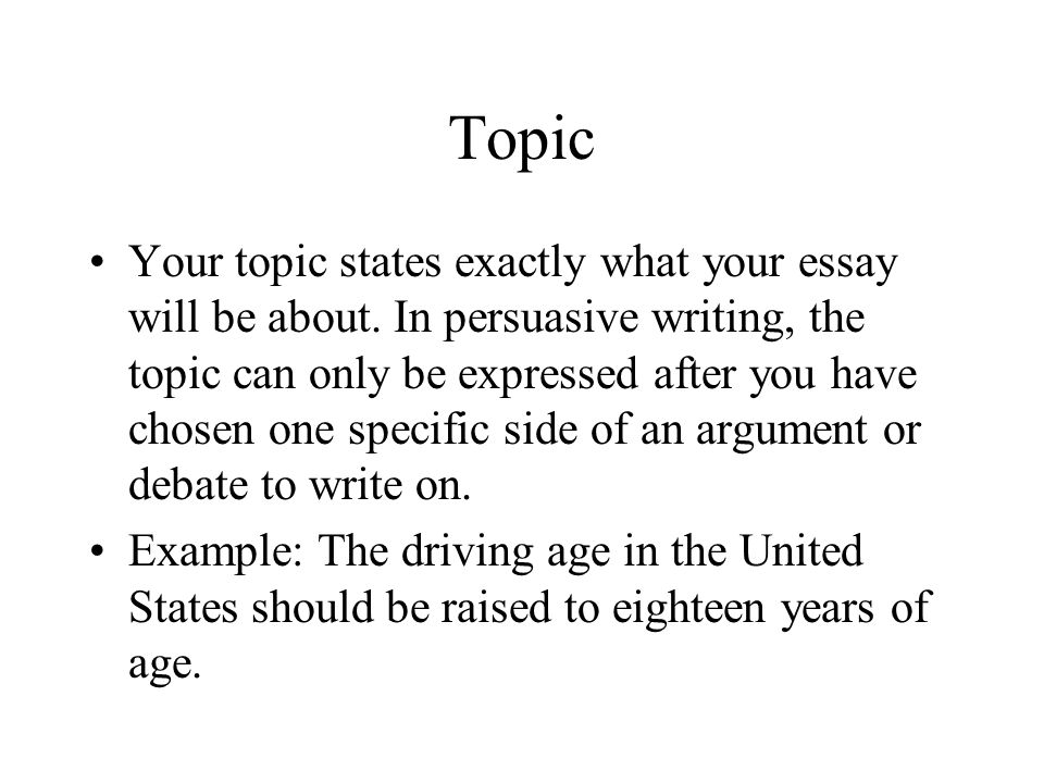 the persuasive essay a process approach path purpose audience  topic your topic states exactly what your essay will be about