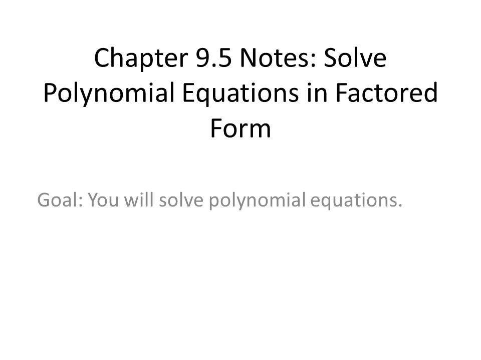 Chapter 9.5 Notes: Solve Polynomial Equations in Factored Form ...
