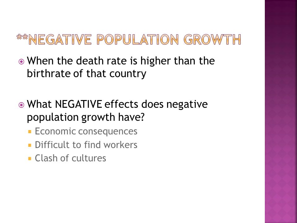  When the death rate is higher than the birthrate of that country  What NEGATIVE effects does negative population growth have.