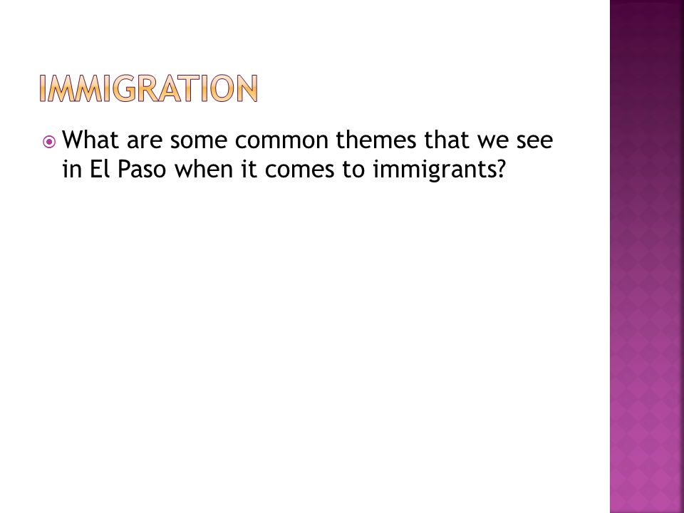  What are some common themes that we see in El Paso when it comes to immigrants