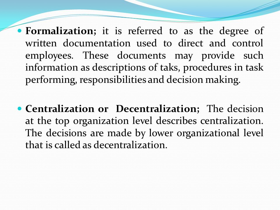 Formalization; it is referred to as the degree of written documentation used to direct and control employees. These documents may provide such informa