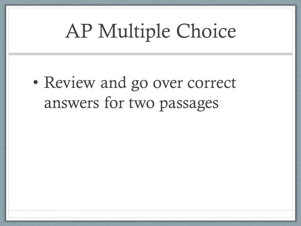 AP Multiple Choice Review and go over correct answers for two passages