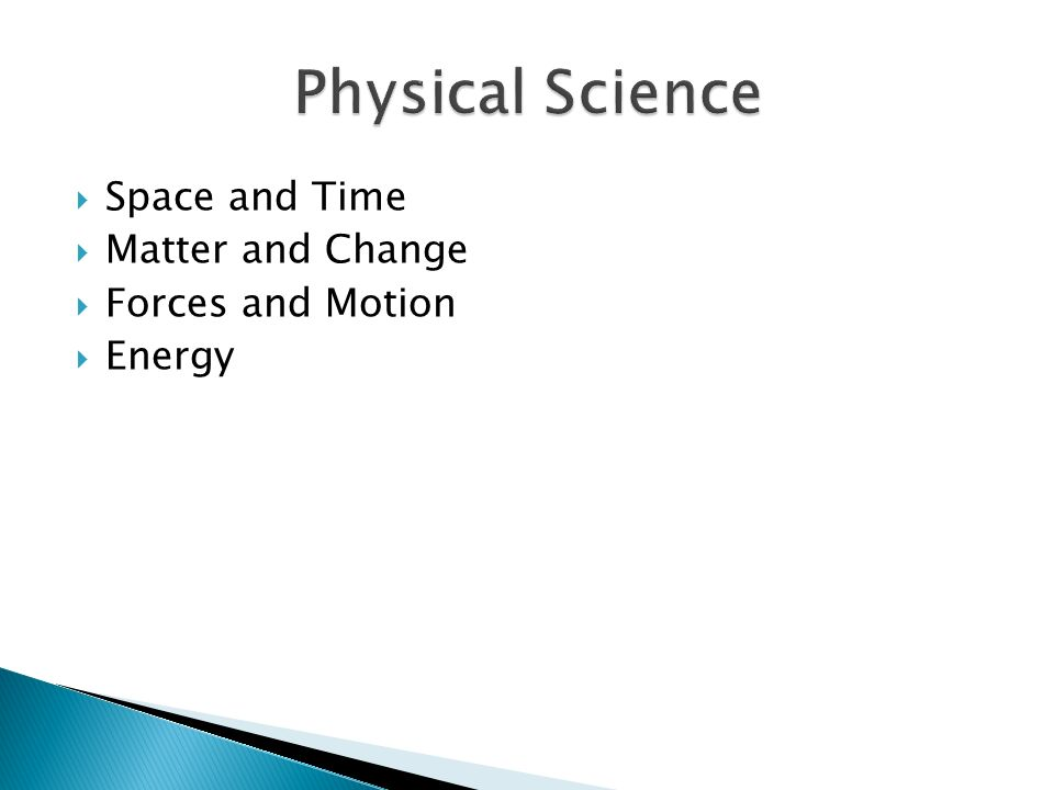  Space and Time  Matter and Change  Forces and Motion  Energy
