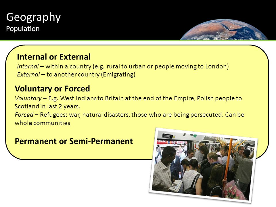 Geography Population Internal or External Internal – within a country (e.g.
