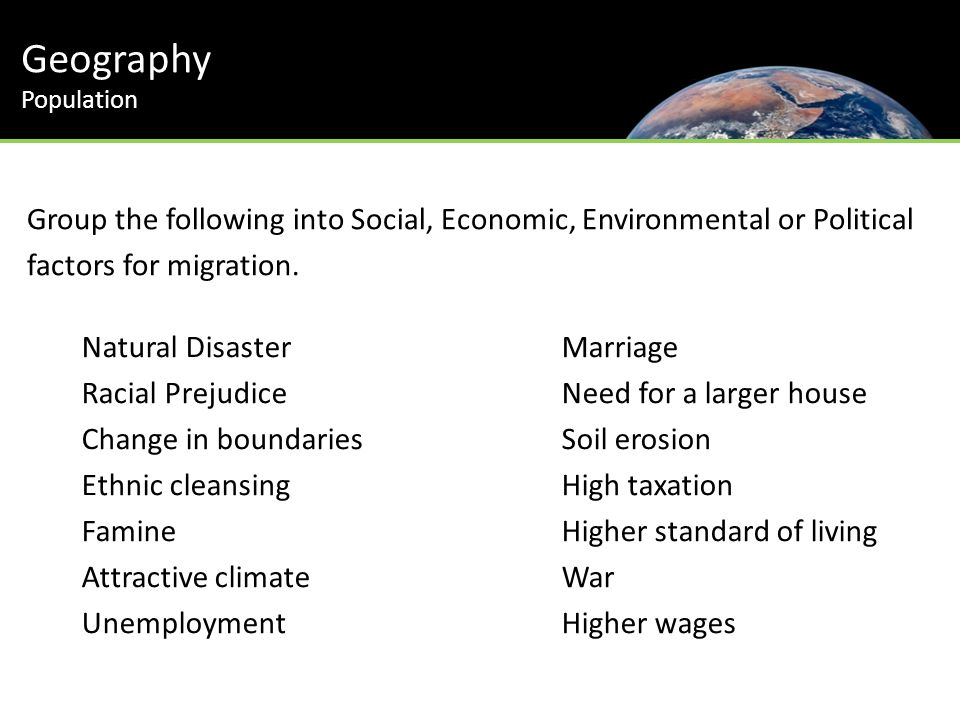 Geography Population Group the following into Social, Economic, Environmental or Political factors for migration.