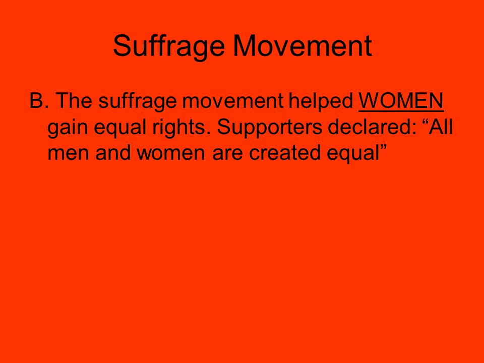Suffrage Movement B. The suffrage movement helped WOMEN gain equal rights.