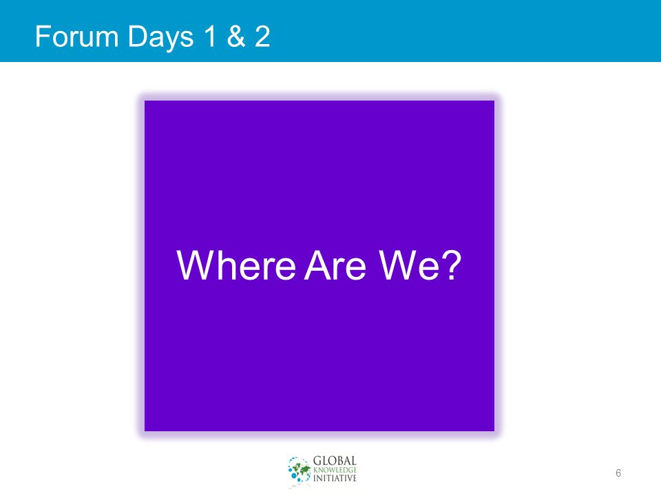 Forum Days 1 & 2 6 Where Are We