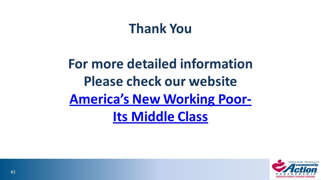 42 Thank You For more detailed information Please check our website America's New Working Poor- Its Middle Class America's New Working Poor- Its Middle Class 42
