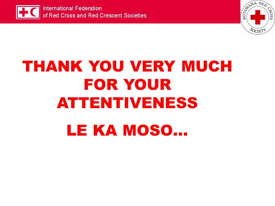 THANK YOU VERY MUCH FOR YOUR ATTENTIVENESS LE KA MOSO…