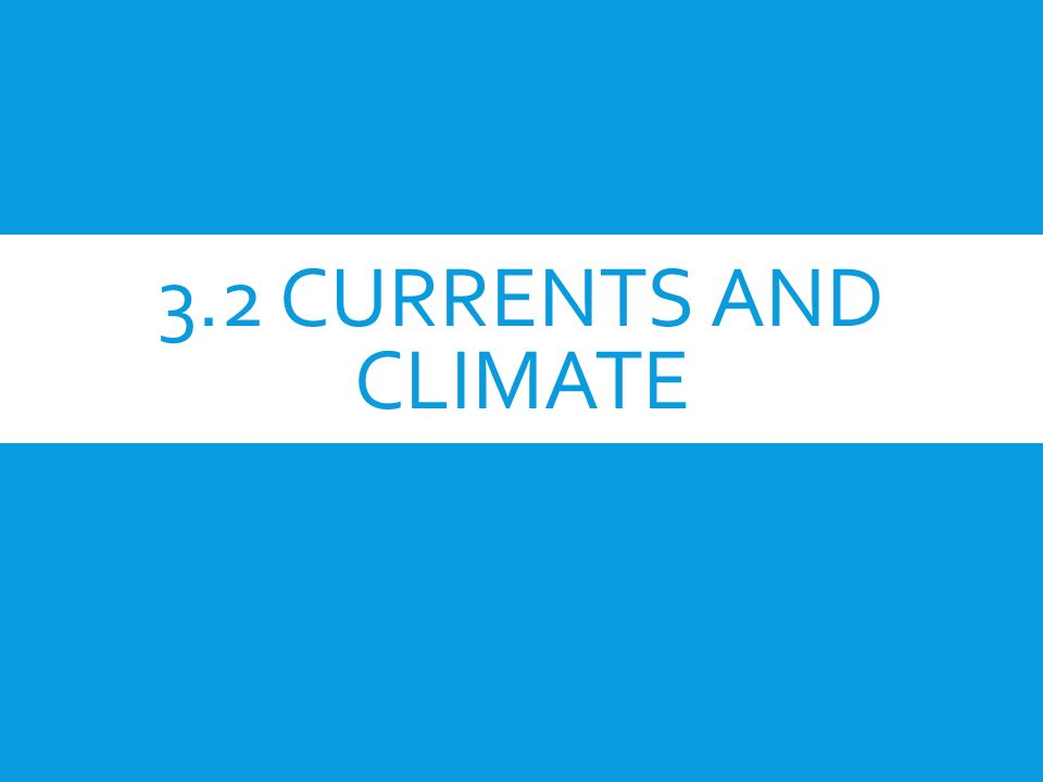 3.2 CURRENTS AND CLIMATE