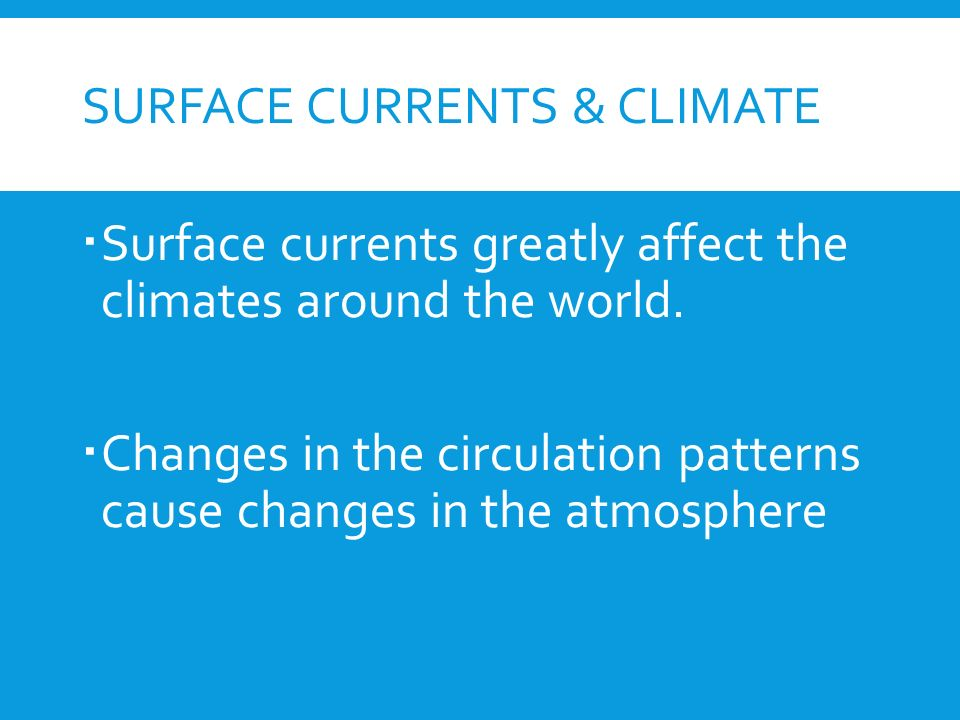 SURFACE CURRENTS & CLIMATE  Surface currents greatly affect the climates around the world.