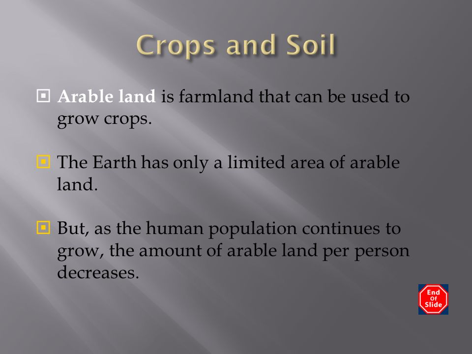  Arable land is farmland that can be used to grow crops.