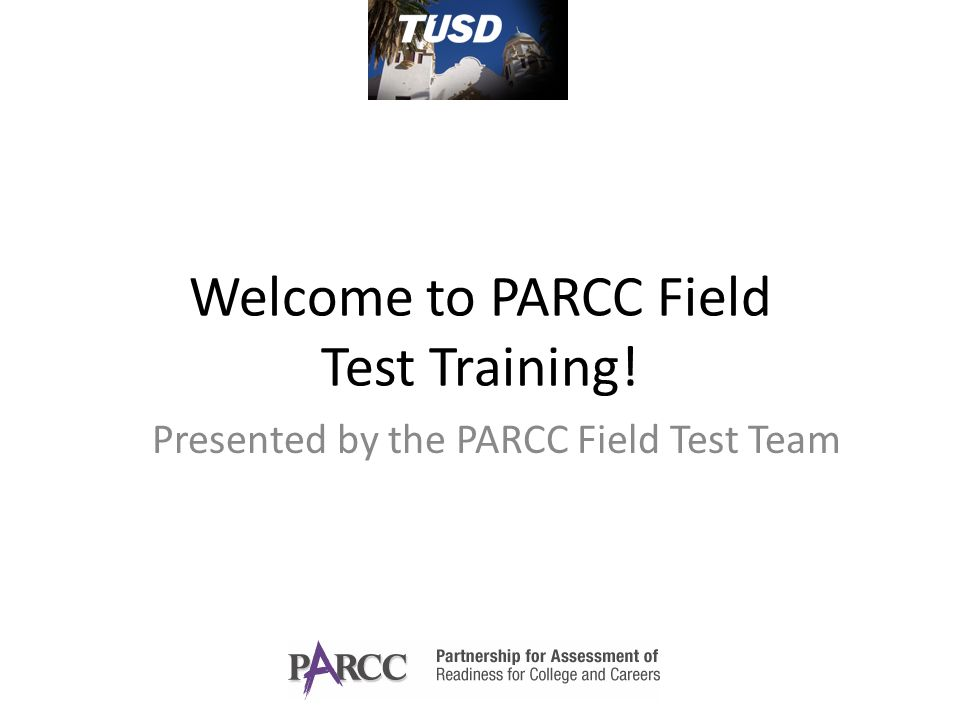 Welcome to PARCC Field Test Training! Presented by the PARCC Field Test Team