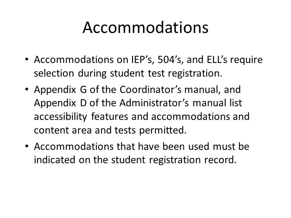 Accommodations Accommodations on IEP's, 504's, and ELL's require selection during student test registration.
